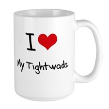 I love My Tightwads Mug