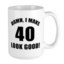I Make 40 Look Good Mug