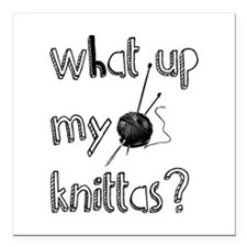 "What Up My knittas? Square Car Magnet 3"" x 3"""