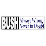 Bush: Always Wrong Bumper Sticker