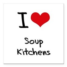 "I love Soup Kitchens Square Car Magnet 3"" x 3"""