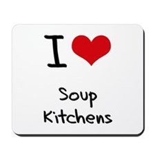 I love Soup Kitchens Mousepad