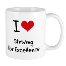 I love Striving For Excellence Mug