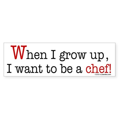 ... a chef Bumper Sticker