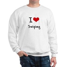 I love Swiping Sweatshirt