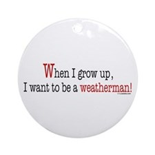... a weatherman Ornament (Round)