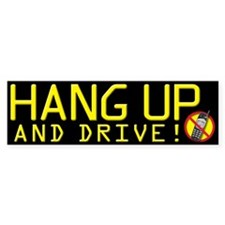 Hang Up and Drive! Bumper Bumper Sticker