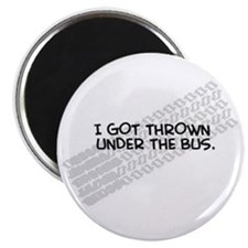 """I Got Thrown Under the Bus"" Magnet"