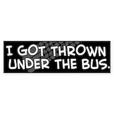 """I Got Thrown Under the Bus"" Bumper Bumper Stickers"