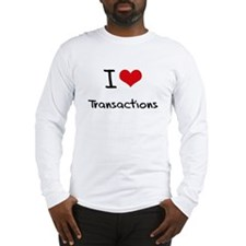 I love Transactions Long Sleeve T-Shirt