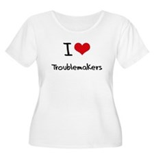 I love Troublemakers Plus Size T-Shirt