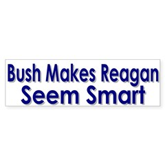 Bush Makes Reagan Seem Smart Sticker (Bu