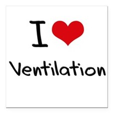 "I love Ventilation Square Car Magnet 3"" x 3"""