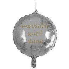 impossible until done Balloon