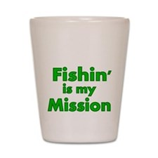 FISHIN IS MY MISSION Shot Glass