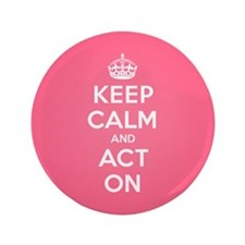 "Keep Calm Act On 3.5"" Button"