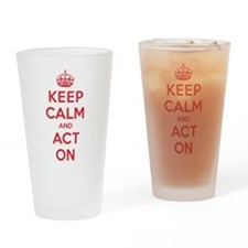 Keep Calm Act On Drinking Glass