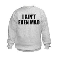 I Ain't Even Mad Sweatshirt