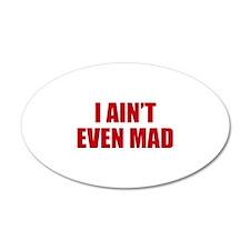 I Ain't Even Mad 38.5 x 24.5 Oval Wall Peel
