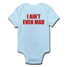 I Ain't Even Mad Infant Bodysuit