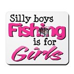 Silly Boys - Fishing Is For Girls Mousepad