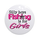 Silly Boys - Fishing Is For Girls Ornament (Round)