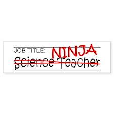 Job Ninja Science Teacher Bumper Sticker