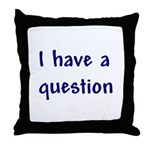 I Have a Question Throw Pillow