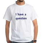 I Have a Question White T-Shirt