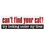 Lost Cat? Look Under My Tires Bumper Sticker