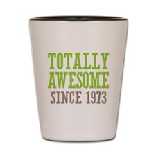 Totally Awesome Since 1973 Shot Glass
