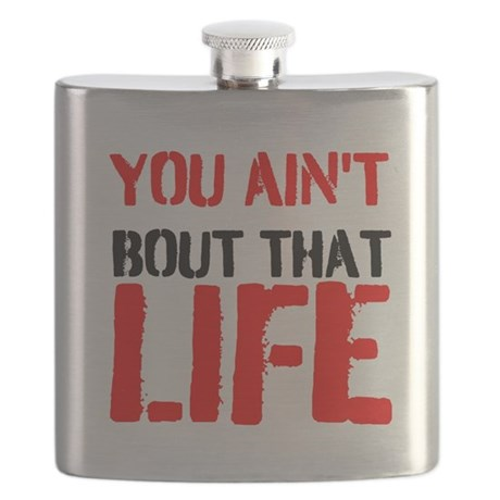 You aint bout that life Flask by GoodMusic1