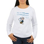 Celia: Don't make rules... Women's LS T-Shirt
