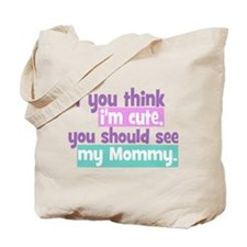 If you think I'm Cute You Should See my Mommy Tote