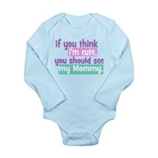 If you think I'm Cute You Should See my Mommy Baby Suit
