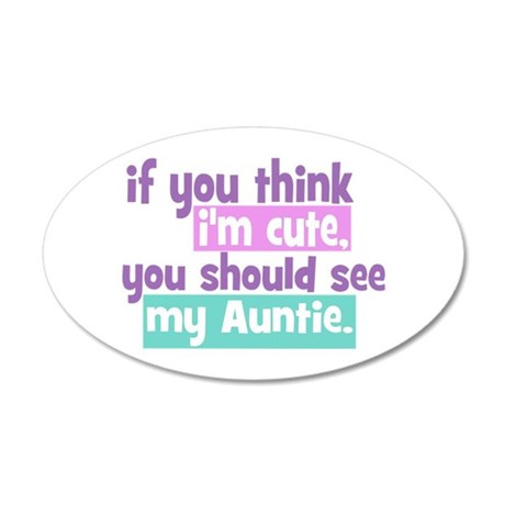 If you think I'm Cute -Auntie 20x12 Oval Wall Deca