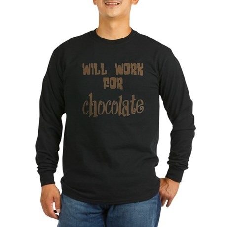 Work for Chocolate Long Sleeve Dark T-Shirt