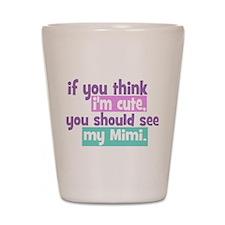 If you think I'm Cute - Mimi Shot Glass