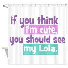 If you think I'm Cute - Lola Shower Curtain