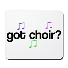 Got Choir? Mousepad