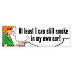 I Can Still Smoke In My Car Bumper Sticker