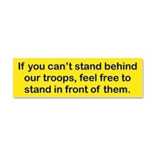 IF YOU CANT STAND BEHIND OUR TROOPS FEEL FREE TO C