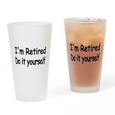 IM RETIRED Drinking Glass