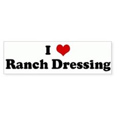 I Love Ranch Dressing Bumper Bumper Sticker