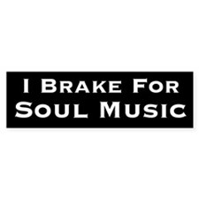 I Brake For Soul Music: Bumper Bumper Sticker