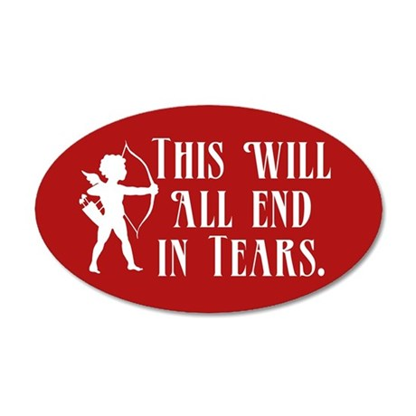 This Will All End In Tears 20x12 Oval Wall Decal