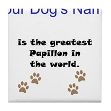 Greatest Papillon In The World Tile Coaster