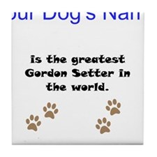 Greatest Gordon Setter In The World Tile Coaster