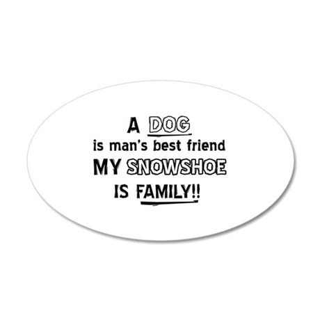 Snowshoe is my best friend 35x21 Oval Wall Decal