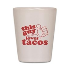 This Guy Loves Tacos Shot Glass